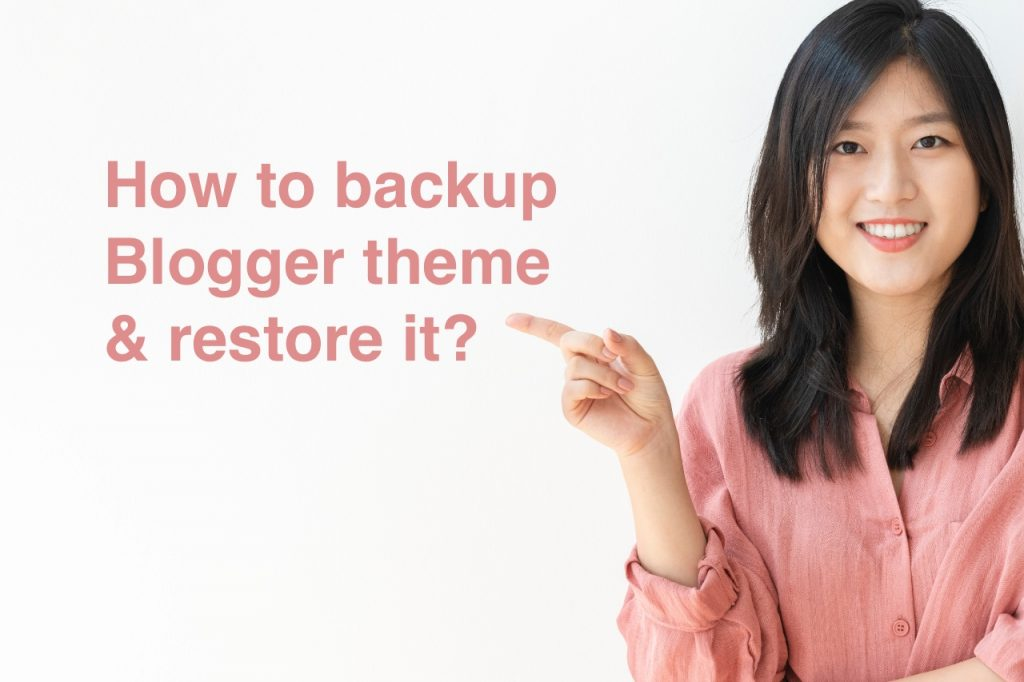 How to backup blogger theme and restore it