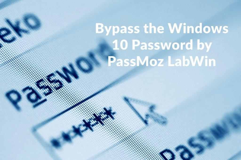 Bypass the Windows 10 Password by PassMoz LabWin