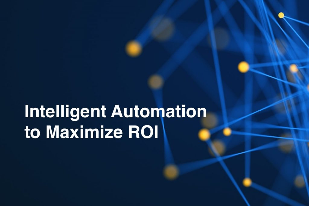 Intelligent Automation to maximize ROI