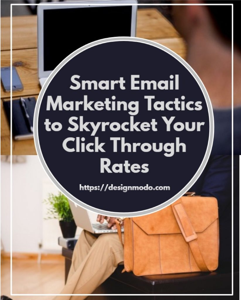 Smart email marketing tactics to skyrocket CTRs
